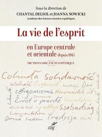 Chantal Delsol et Joanna Nowicki - La vie de l'esprit en Europe centrale et orientale depuis 1945 - Dictionnaire encyclopédique.