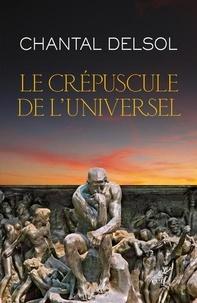 Chantal Delsol - Le crépuscule de l'universel - L'Occident post-moderne et ses adversaires, un conflit mondial des paradigmes.