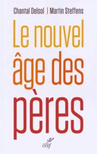 Chantal Delsol et Martin Steffens - Le nouvel âge des pères.