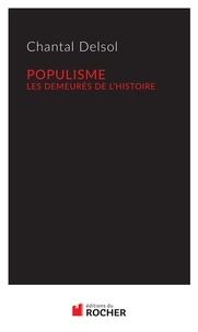 Chantal Delsol - Populisme - Les demeurés de l'Histoire.
