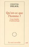 Chantal Delsol - Qu'est-ce que l'homme ? - Cours familier d'anthropologie.