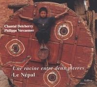 Chantal Detcherry et Philippe Vercaemer - Le Népal - Une racine entre deux pierres.