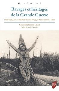 Chantal Dhennin-Lalart - Ravages et héritages de la Grande Guerre - 1900-2020. Un secteur de la zone rouge, d'Armentières à Lens.