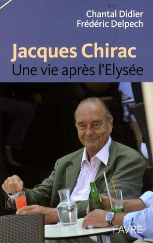 Chantal Didier et Frédéric Delpech - Jacques Chirac - Une vie après l'Elysée.