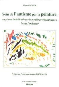 Chantal Dimier - Soin de l'autisme par la peinture, en séance individuelle sur le modèle psychanalytique : le cas fondateur.