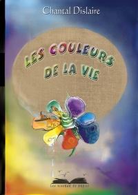 Chantal Dislaire - Les couleurs de la vie.