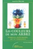 Chantal Dislaire - Les couleurs de mon arbre - Symboles, kinéchromie, art et conscience.