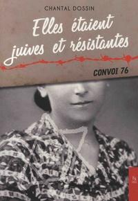 Chantal Dossin - Elles étaient juives et résistantes - Convoi 76.