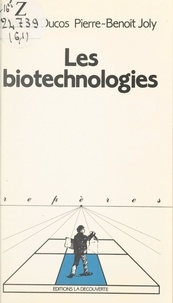 Chantal Ducos et Pierre-Benoît Joly - Les biotechnologies.