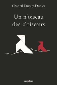 Chantal Dupuy-Dunier - Un n'oiseau des z'oiseaux.