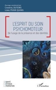 Chantal DUTEMS et Quang long Pham - L'esprit du soin psychomoteur - De l'usage de la présence et des identités.