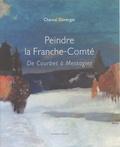 Chantal Duverget - Peindre la Franche-Comté - De Courbet à Messagier.