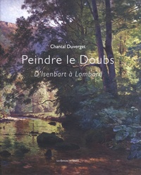Chantal Duverget - Peindre le Doubs - D'Isenbart à Lombard.
