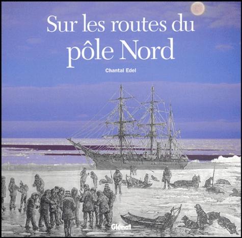 Chantal Edel - Sur les routes du pôle Nord.