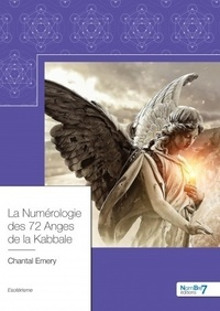 Chantal Emery - La numérologie des 72 anges de la kabbale.
