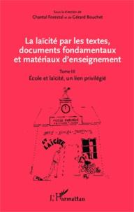La laïcité par les textes, documents fondamentaux et matériaux d'enseignement- Tome 3, Ecole et laïcité, un lien privilégié - Chantal Forestal |