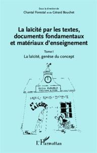 Chantal Forestal et Gérard Bouchet - La laïcité par les textes, documents fondamentaux et matériaux d'enseignement - Tome 1, La laïcité, genèse du concept.