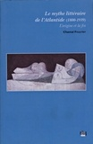 Chantal Foucrier - Le mythe littéraire de l'Atlantide (1800-1939) - L'origine et la fin.