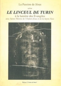 Chantal Garde - La passion de Jésus selon le linceul de Turin : à la lumière des Evangiles avec Sainte Thérèse de l'Enfant-Jésus et de la Sainte Face - Avec Sainte Thérèse de l'Enfant-Jésus et de la Sainte Face.