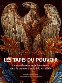 Chantal Gastinel-Coural - Les tapis du pouvoir - La manufacture de la Savonnerie dans la première moitié du XIXe siècle.