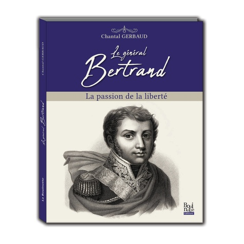 Chantal Gerbaud - Le général Bertrand - La passion de la liberté.
