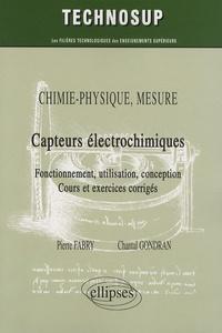Capteurs électrochimiques- Fonctionnement, utilisation, conception ; Cours et exercices corrigés - Chantal Gondran  