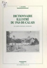 Chantal Grardel - Dictionnaire illustré du Pas-de-Calais (3). 320 communes (N à Z) - En cartes postales anciennes.