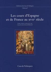 Chantal Grell et Benoît Pellistrandi - Les cours d'Espagne et de France au XVIIe siècle.