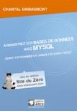 Chantal Gribaumont - Administrez vos bases de données avec MySQL - Gérer vos données n'a jamais été aussi facile !.