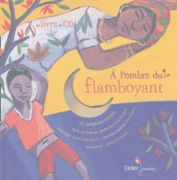 Chantal Grosléziat et Laurent Corvaisier - A l'ombre du flamboyant - 30 comptines créoles : Haïti, Guadeloupe, Martinique et la Réunion. 1 CD audio
