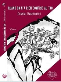 Chantal Haghebaert - Quand on n'a rien compris au tao.