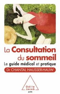 Chantal Hausser-Hauw - Consultation du sommeil (La) - Le guide médical et pratique.