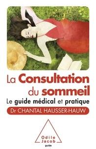 Chantal Hausser-Hauw - La consultation du sommeil - Le guide médical et pratique.