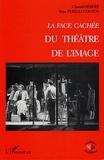 Chantal Hébert et Irène Perelli-Contos - La face cachée du théâtre de l'image.