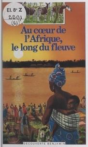 Chantal Henry-Biabaud et M. Muka-Katombe - Au cœur de l'Afrique, le long du fleuve.