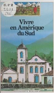 Chantal Henry-Biabaud et Bernard Dagan - Vivre en Amérique du Sud.