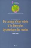 Chantal Henry - Du concept d'état mixte à la dimension dysphorique des manies.