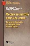 Chantal Hervieux et Marie-France Turcotte - Mettre en marché pour une cause - Commerce équitable, une comparaison internationale.