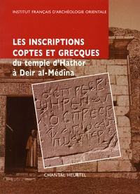 Chantal Heurtel - Les inscriptions coptes et grecques du temple d'Hathor à Deir al-Médîna suivies de la publication des notes manuscrites de François Daumas (1946-1947).