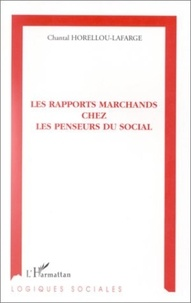 Chantal Horellou-Lafarge - Les rapports marchands chez les penseurs du social.