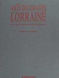 Chantal Humbert et  Collectif - Les arts décoratifs en Lorraine - De la fin du XVIIe siècle à l'ère industrielle.