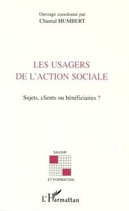 Chantal Humbert - Les usagers de l'action sociale - Sujets, clients ou bénéficiaires ?.