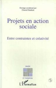 Chantal Humbert et  Collectif - Projets en action sociale - Entre contraintes et créativité.