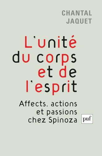 Chantal Jaquet - L'unité du corps et de l'esprit - Affects, actions et passions chez Spinoza.