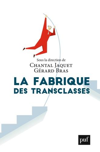 Chantal Jaquet et Gérard Bras - La fabrique des transclasses.