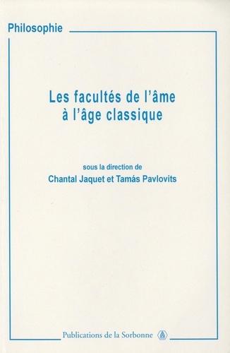 Chantal Jaquet et Tamas Pavlovits - Les facultés de l'âme à l'âge classique - Imagination, entendement et jugement.