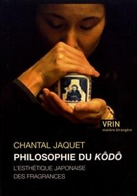 Chantal Jaquet - Philosophie du kôdô - L'esthétique japonaise des fragrances.