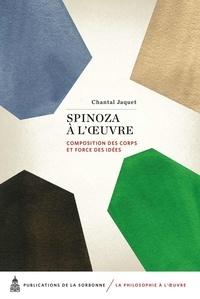 Chantal Jaquet - Spinoza à l'oeuvre - Composition des corps et force des idées.