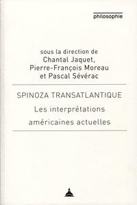 Chantal Jaquet et Pierre-François Moreau - Spinoza transatlantique - Les interprétations américaines actuelles.