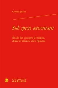 Chantal Jaquet - Sub specie aeternitatis - Etude des concepts de temps, durée et éternité chez Spinoza.